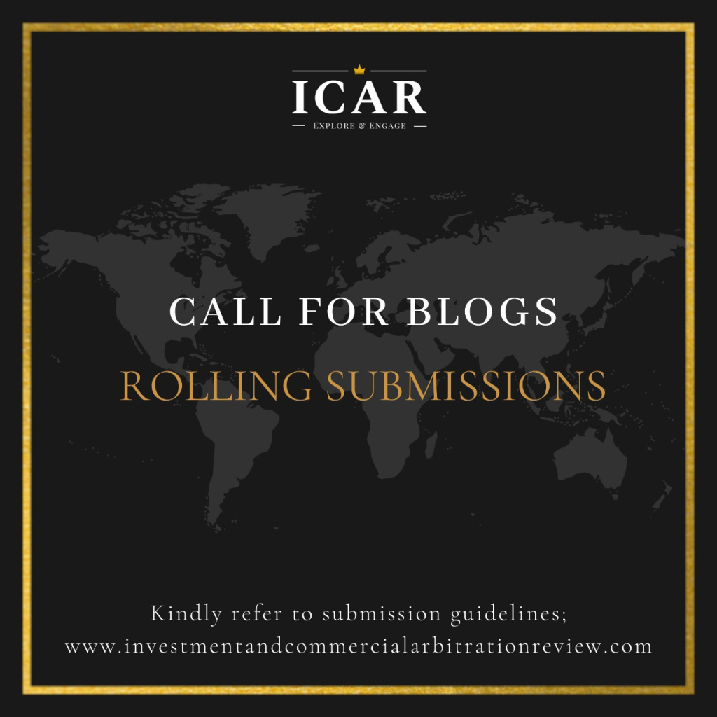 Call for Blogs: Investment and Commercial Arbitration review (ICAR): RollingSubmission