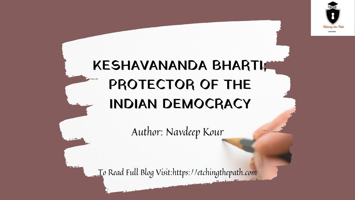 KESHAVANANDA BHARTI; PROTECTOR OF THE INDIANDEMOCRACY