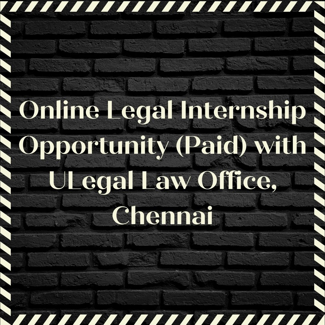 Online Legal Internship Opportunity (Paid) with ULegal Law Office, Chennai: Apply by Feb15